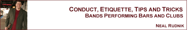 Neal Rudnik - Conduct, Etiquette, Tips and Tricks: Bands Performing Bars and Clubs